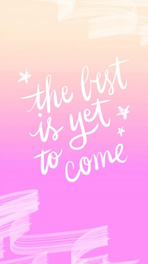 The Best Is Yet To Come Quote iPhone 7 wallpaper